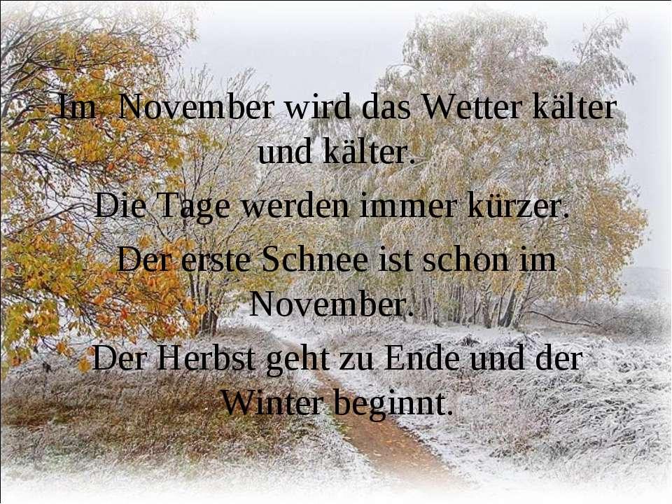 Im November wird das Wetter kälter und kälter. Die Tage werden immer kürzer. ...