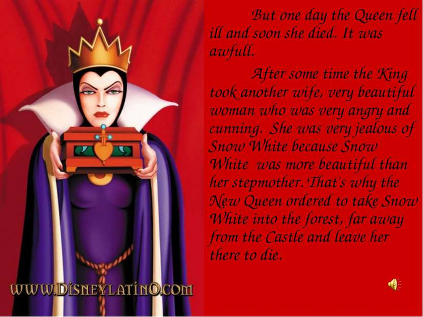 But one day the Queen fell ill and soon she died. It was awfull. After some t...