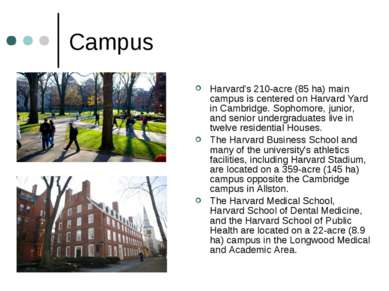 Campus Harvard's 210-acre (85 ha) main campus is centered on Harvard Yard in ...