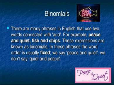 Binomials There are many phrases in English that use two words connected with...