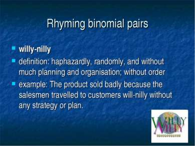Rhyming binomial pairs willy-nilly definition: haphazardly, randomly, and wit...