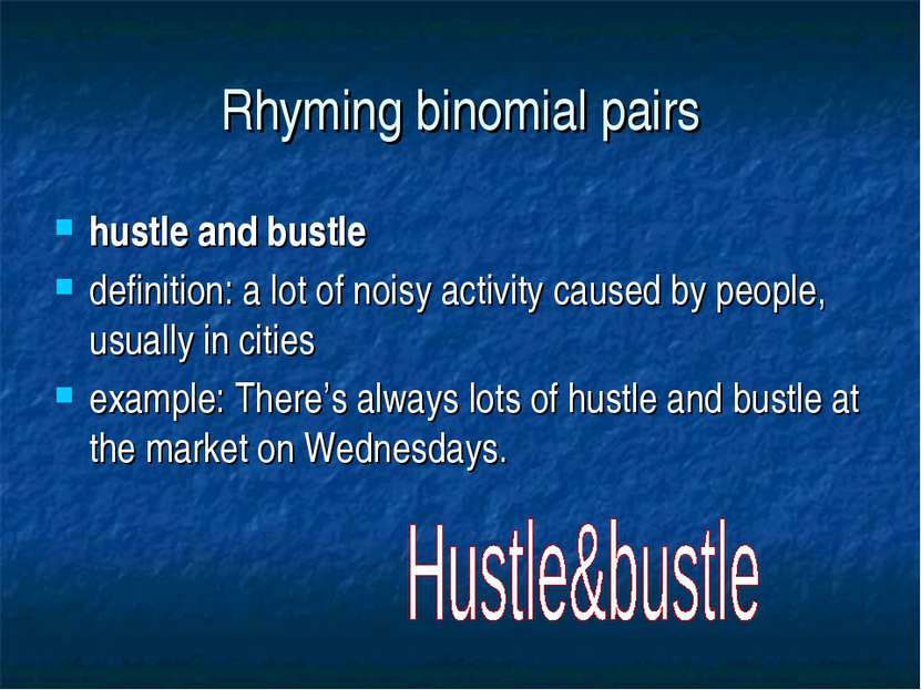 Rhyming binomial pairs hustle and bustle definition: a lot of noisy activity ...