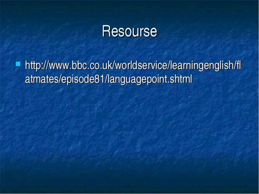 Resourse http://www.bbc.co.uk/worldservice/learningenglish/flatmates/episode8...