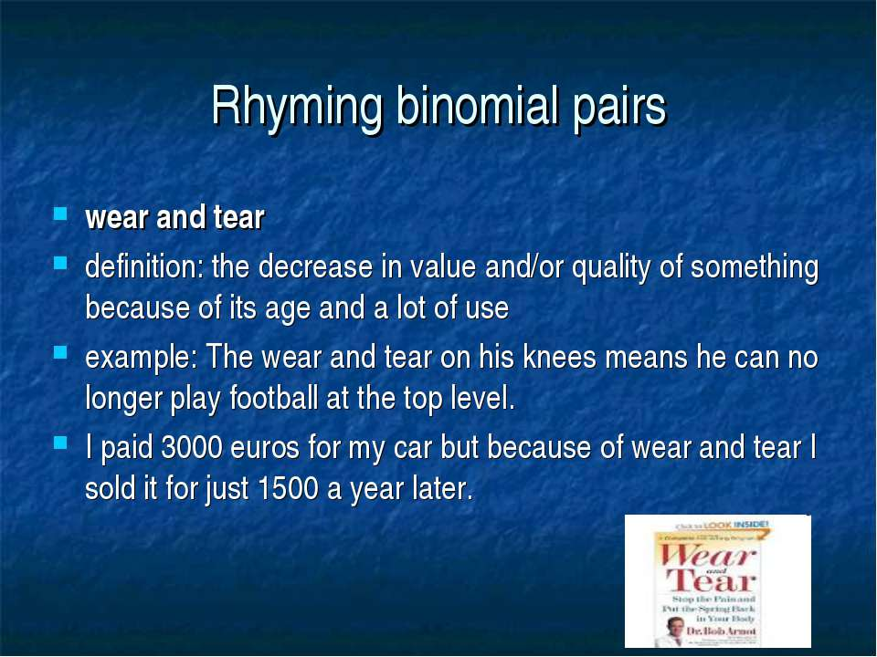 Rhyming binomial pairs wear and tear definition: the decrease in value and/or...
