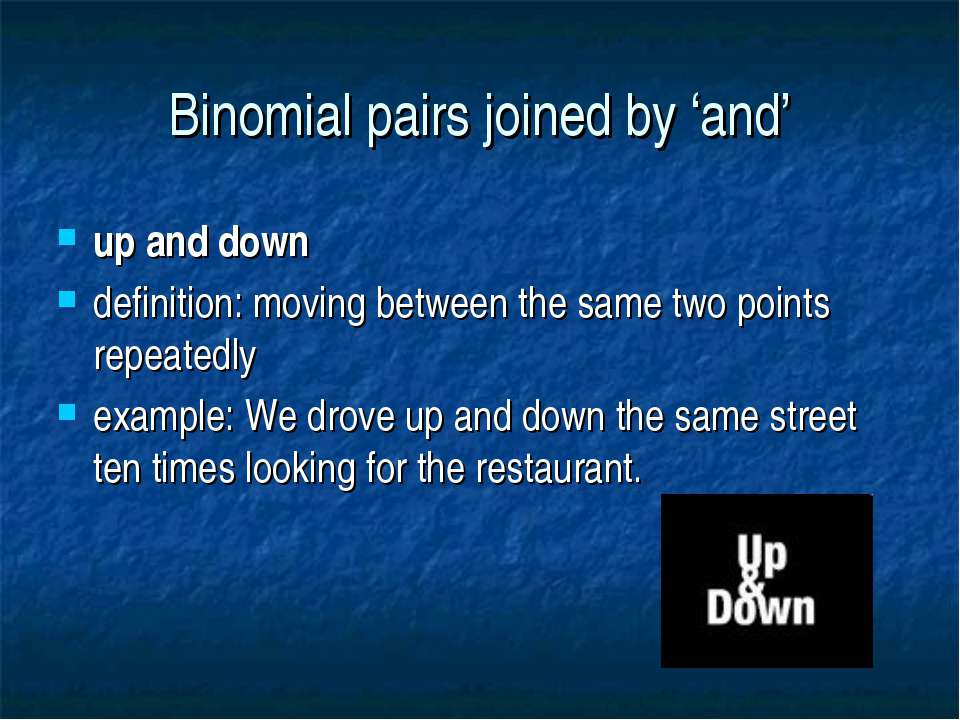 Binomial pairs joined by 'and' up and down definition: moving between the sam...