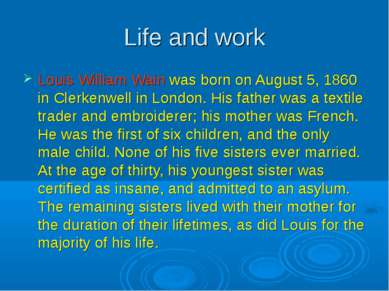 Life and work Louis William Wain was born on August 5, 1860 in Clerkenwell in...