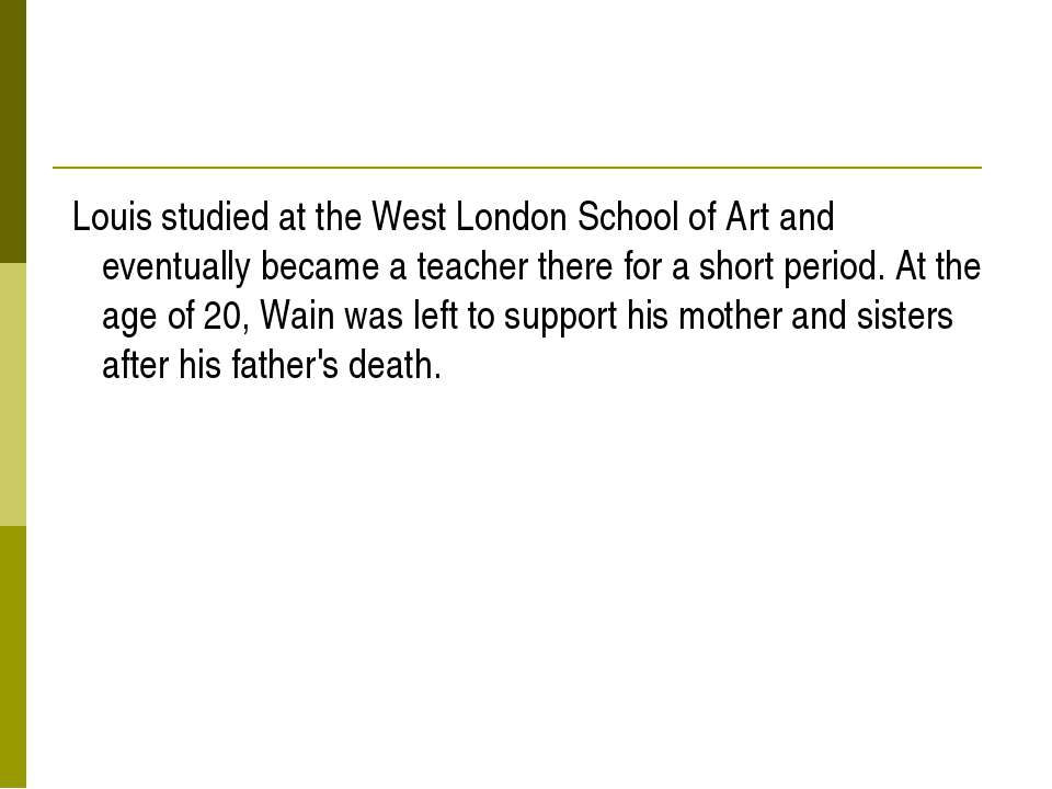 Louis studied at the West London School of Art and eventually became a teache...