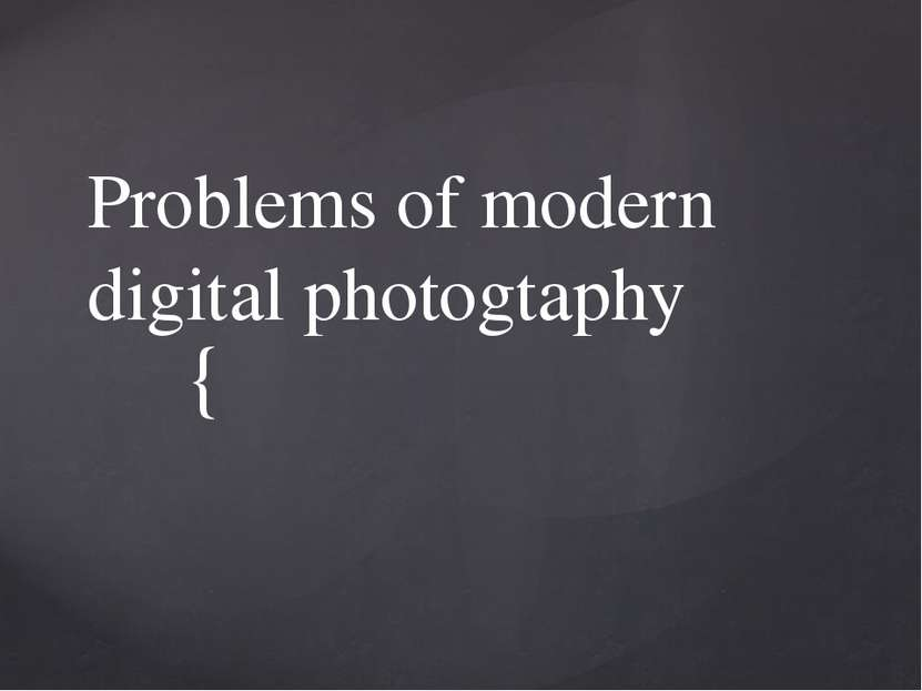 Problems of modern digital photogtaphy {