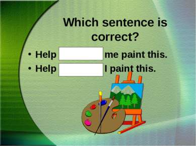Which sentence is correct? Help Gary and me paint this. Help Gary and I paint...