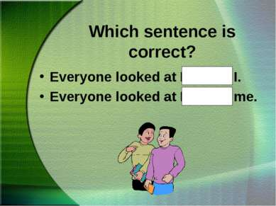 Which sentence is correct? Everyone looked at Hal and I. Everyone looked at H...