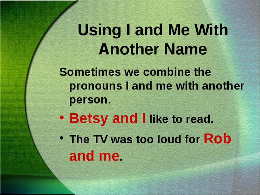 Using I and Me With Another Name Sometimes we combine the pronouns I and me w...