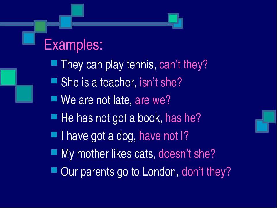 Examples: They can play tennis, can't they? She is a teacher, isn't she? We a...