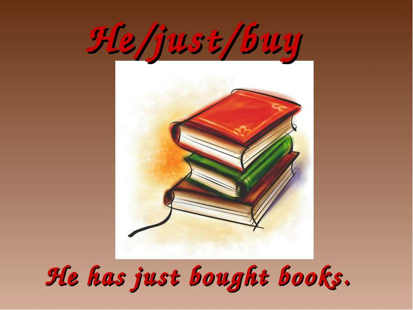He/just/buy He has just bought books.