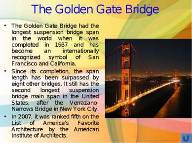 The Golden Gate Bridge The Golden Gate Bridge had the longest suspension brid...