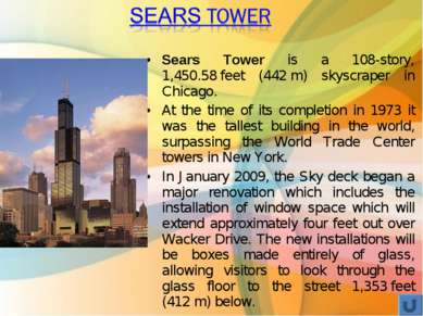 Sears Tower is a 108-story, 1,450.58feet (442m) skyscraper in Chicago. At t...