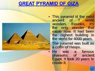 This pyramid id the most ancient of 7 world wonders. Besides, it's the only w...