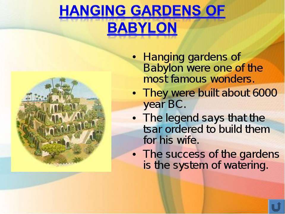Hanging gardens of Babylon were one of the most famous wonders. They were bui...