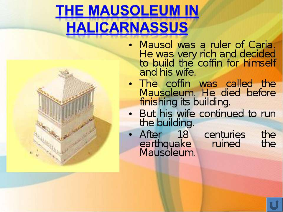 Mausol was a ruler of Caria. He was very rich and decided to build the coffin...