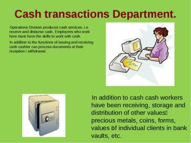 Cash transactions Department. Operations Division produces cash services, i.e...
