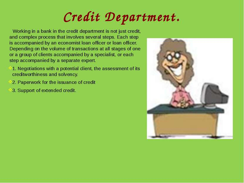 Credit Department. Working in a bank in the credit department is not just cre...