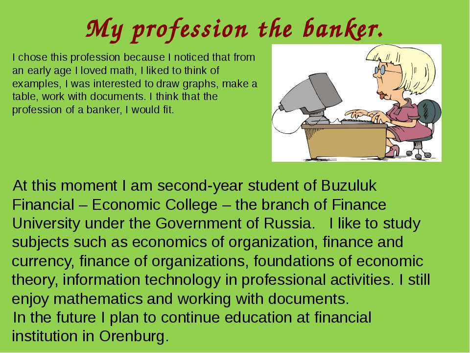 My profession the banker. I chose this profession because I noticed that from...