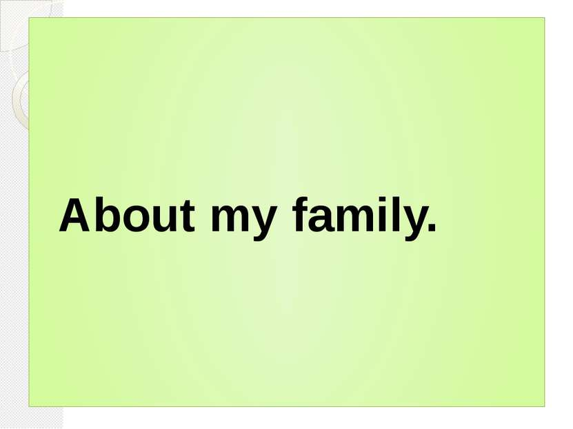 About my family.