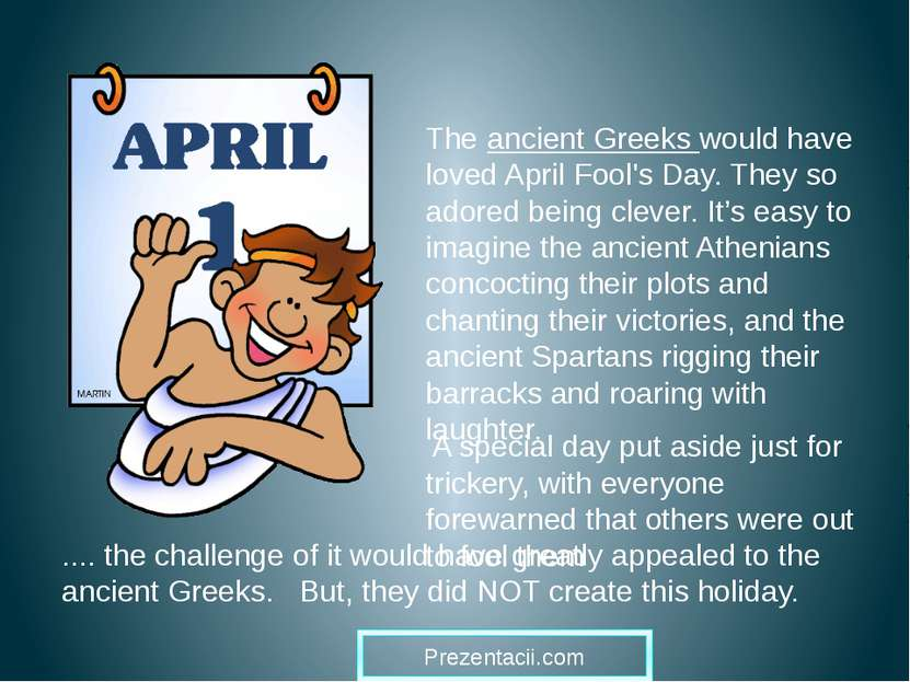 The ancient Greeks would have loved April Fool's Day. They so adored being cl...