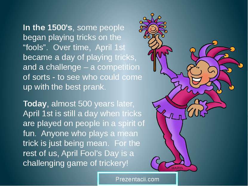 "In the 1500's, some people began playing tricks on the ""fools"". Over time, Ap..."