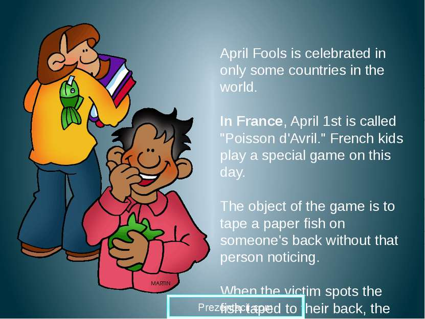 April Fools is celebrated in only some countries in the world. In France, Apr...