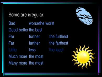 Some are irregular: Bad worse the worst Good better the best Far further the ...