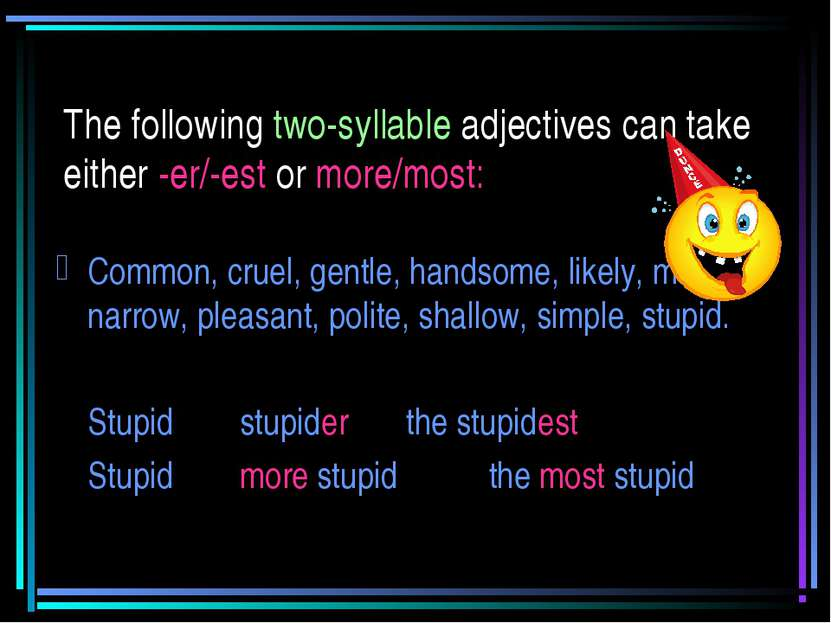 The following two-syllable adjectives can take either -er/-est or more/most: ...