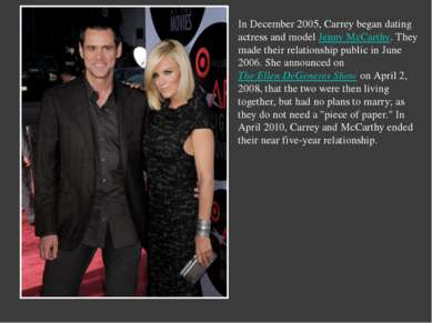 In December 2005, Carrey began dating actress and model Jenny McCarthy. They ...