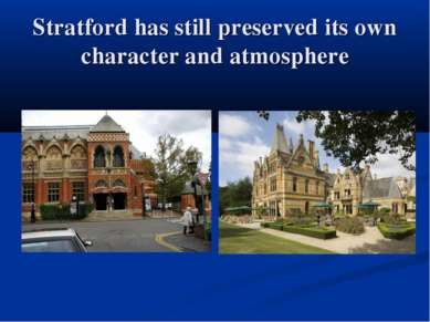 Stratford has still preserved its own character and atmosphere