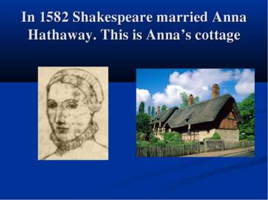 In 1582 Shakespeare married Anna Hathaway. This is Anna's cottage