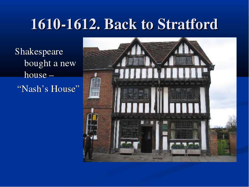 "1610-1612. Back to Stratford Shakespeare bought a new house – ""Nash's House"""