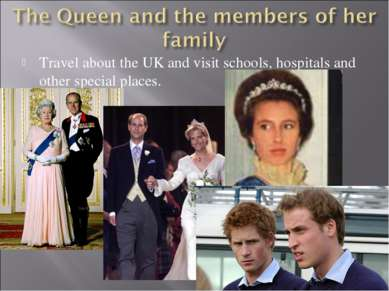 Travel about the UK and visit schools, hospitals and other special places.