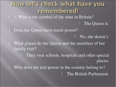 1. Who is the symbol of the state in Britain? The Queen is. Does the Queen ha...