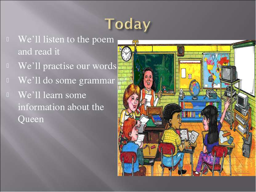 We'll listen to the poem and read it We'll practise our words We'll do some g...