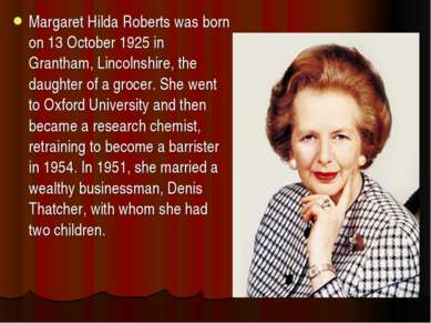 Margaret Hilda Roberts was born on 13 October 1925 in Grantham, Lincolnshire,...