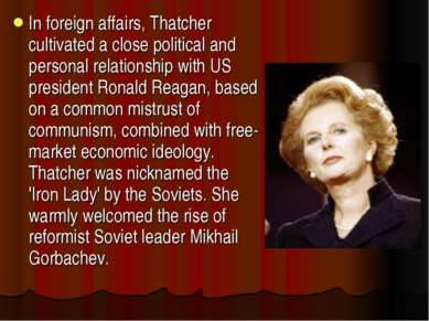 In foreign affairs, Thatcher cultivated a close political and personal relati...