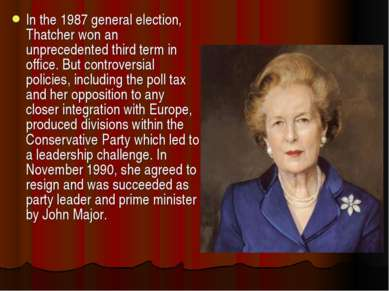 In the 1987 general election, Thatcher won an unprecedented third term in off...