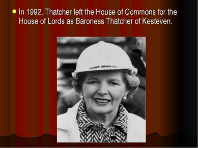 In 1992, Thatcher left the House of Commons for the House of Lords as Barones...