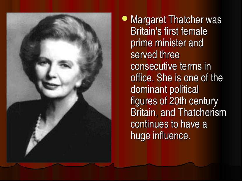 Margaret Thatcher was Britain's first female prime minister and served three ...