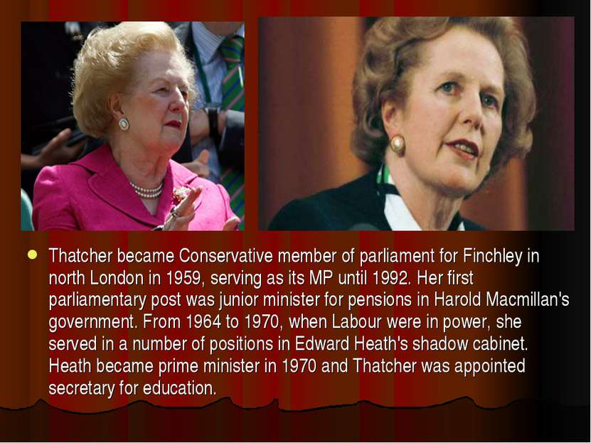 Thatcher became Conservative member of parliament for Finchley in north Londo...