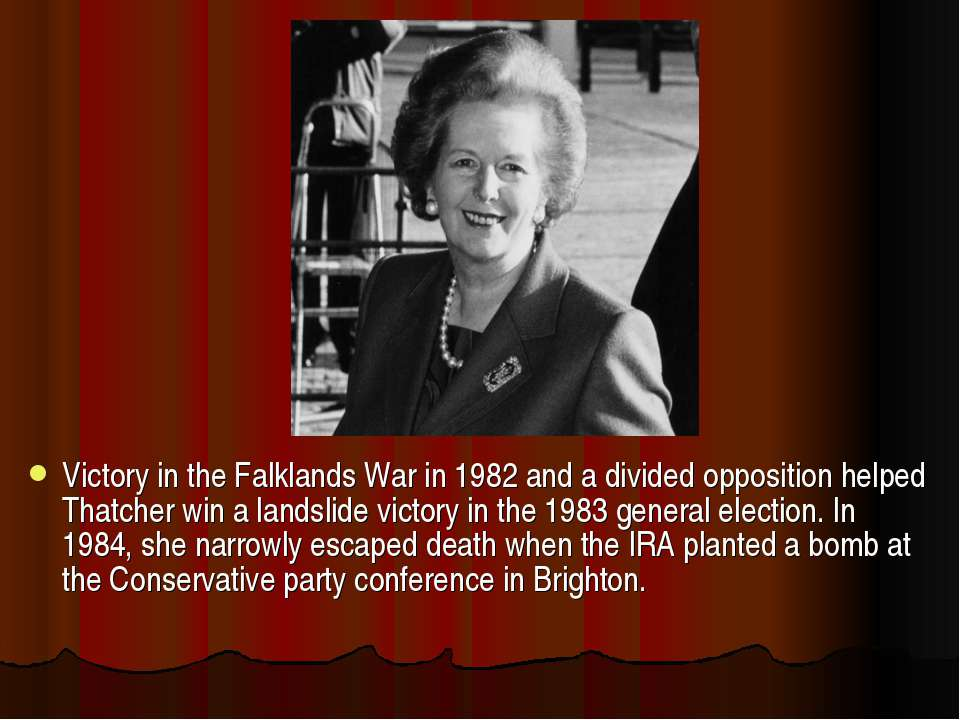 Victory in the Falklands War in 1982 and a divided opposition helped Thatcher...
