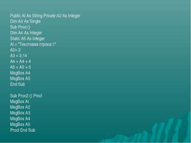 Public Al As String Private A2 As Integer Dim A3 As Single Sub Prod () Dim A4...