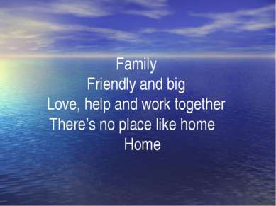 Family Friendly and big Love, help and work together There's no place like ho...