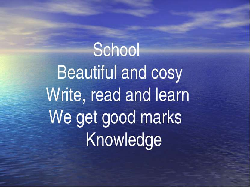 . . School Beautiful and cosy Write, read and learn We get good marks Knowledge