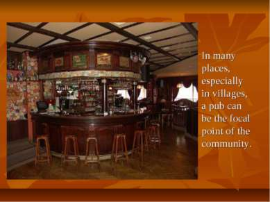 In many places, especially in villages, a pub can be the focal point of the c...