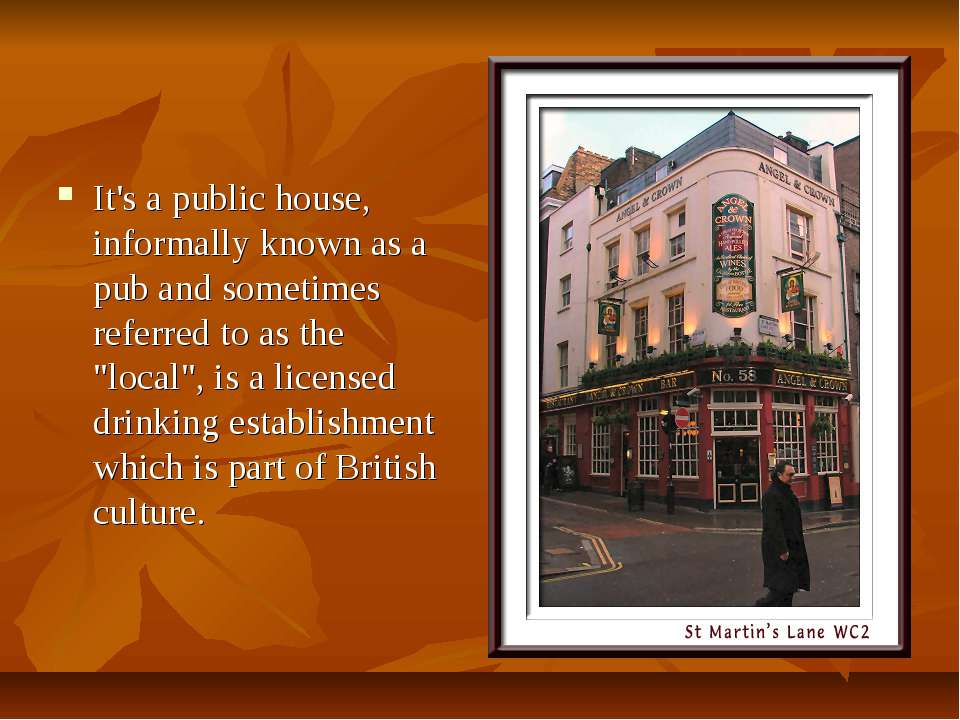 It's a public house, informally known as a pub and sometimes referred to as t...